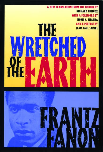 Frantz Fanon The Wretched of the Earth Frantz Fanons The Wretched Of The Earth: Summary & Analysis