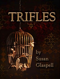 Susan Glaspell Trifles Susan Glaspell's Trifles: Summary & Analysis