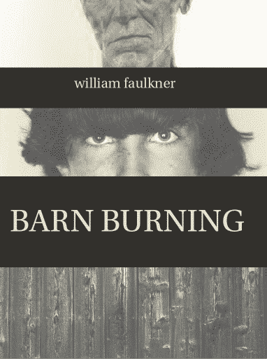 "burning barn by william faulkner Title length color rating : william faulkner's barn burning and a rose for emily - ""barn burning"" is a story filled with myth this coming of age story features a boy stuck in a family with."